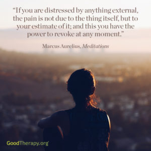 """If you are distressed by anything external, the pain is not due to the thing itself, but to your estimate of it; and this you have the power to revoke at any moment."" -Marcus Aurelius, Meditations"