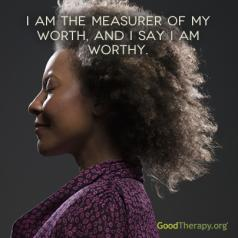 """I am the measure of my worth, and I say I am worthy."""